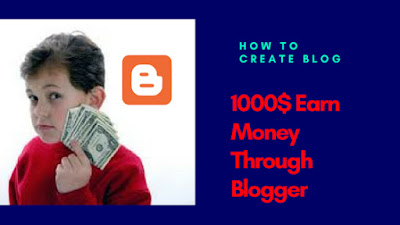 How to Create Blog On Blogger| 1000$ Per Month Earn Money Through Blogger