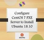 Configure CentOS 7 PXE Server to Install Ubuntu 18.10