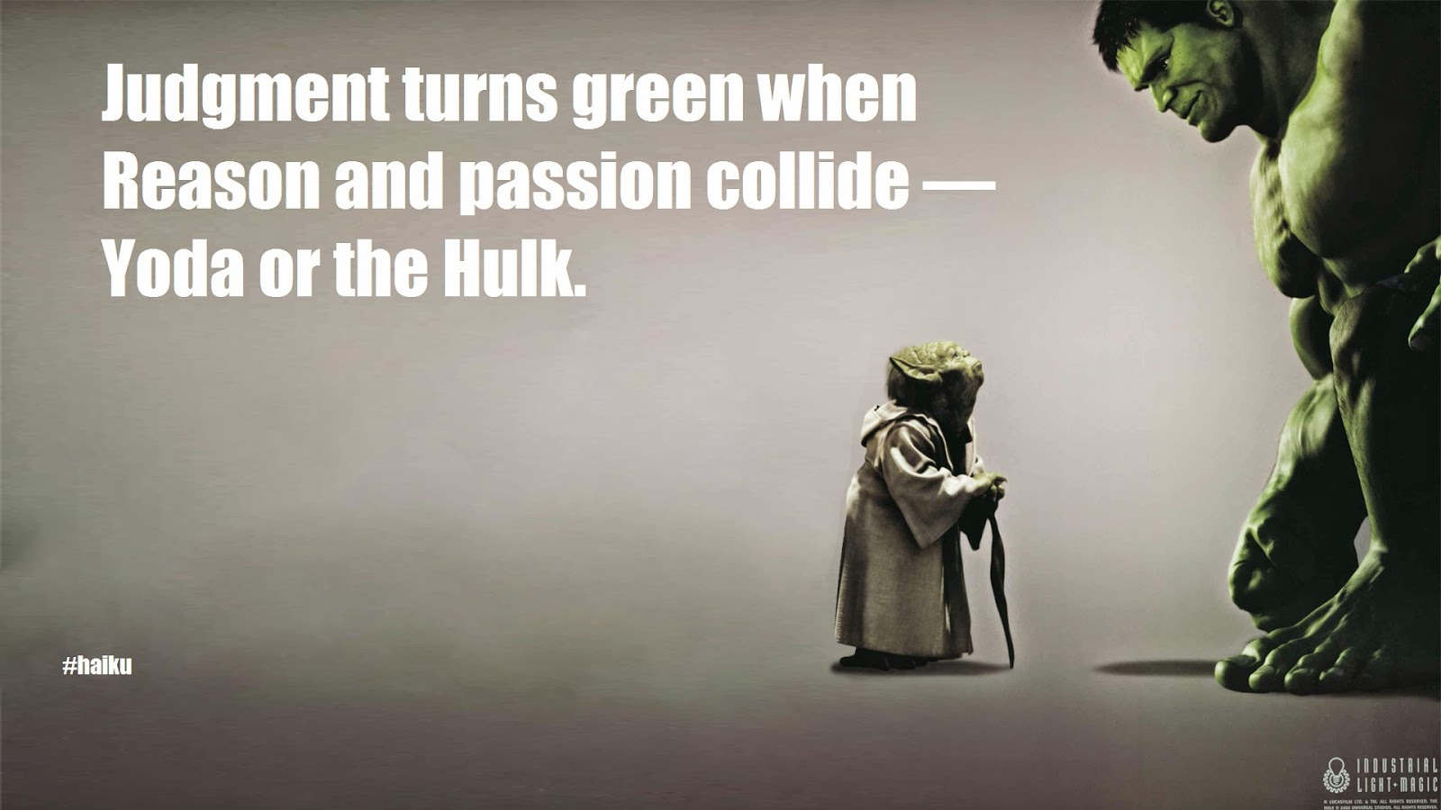 Judgements turns green when reason and passion collide -- Yoda or the Hulk