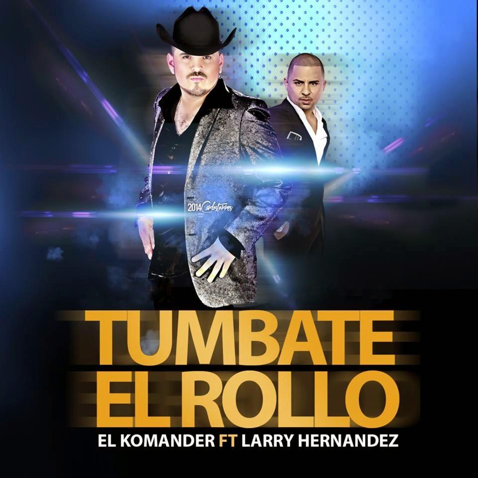 El Komander ft. Larry Hernandez - Tumbate El Rollo (2014)