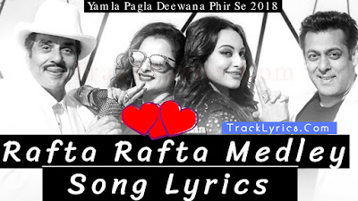 rafta-rafta-medley-song-lyrics-salman-khan-dharemendra-yamla-pagla-deewana-phir-se