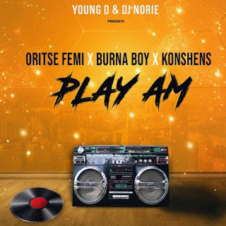 Music: Young D & DJ Norie – Play Am ft. Oritse Femi x Burna Boy x Konshens