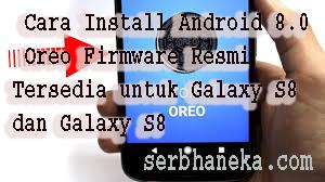 Cara Install Android 8.0 Oreo Firmware Resmi Tersedia untuk Galaxy S8 dan Galaxy S8 + (Pembaruan termasuk panduan) 1