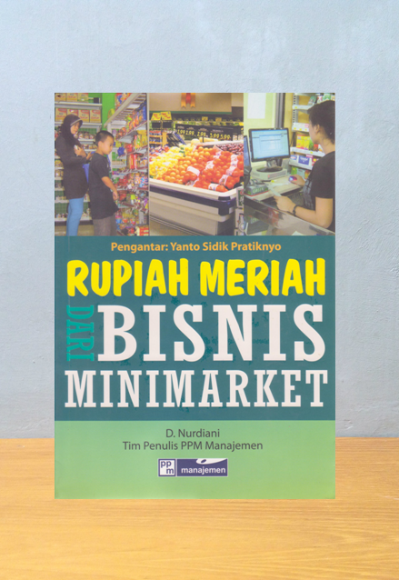 RUPIAH MERIAH DARI BISNIS MINIMARKET D. Nurdiani & Tim Penulis Ppm