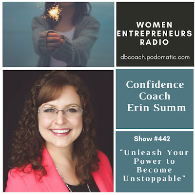 """Unleash Your Power to Become Unstoppable """"Unleash Your Power to Become Unstoppable"""" amongst Confidence Coach Erin Summ on Women Entrepreneurs Radio™"""