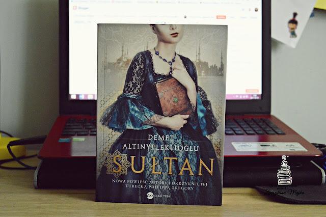 """Historia nie zawsze sądzi sprawiedliwie... – recenzja książki #261 – Demet Altınyeleklioğlu """"Sułtan"""""""