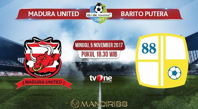 Madura United menjamu Barito Putera pada laga pekan ke Berita Terhangat Prediksi Bola : Madura United Vs Barito Putera , Minggu 05 November 2017 Pukul 18.30 WIB @ TVONE
