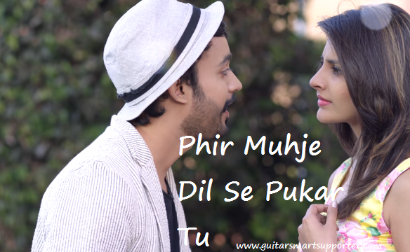 Phir Mujhe Dil Se Pukar Tu | Mohit Gaur Guitar Chords With Lyrics