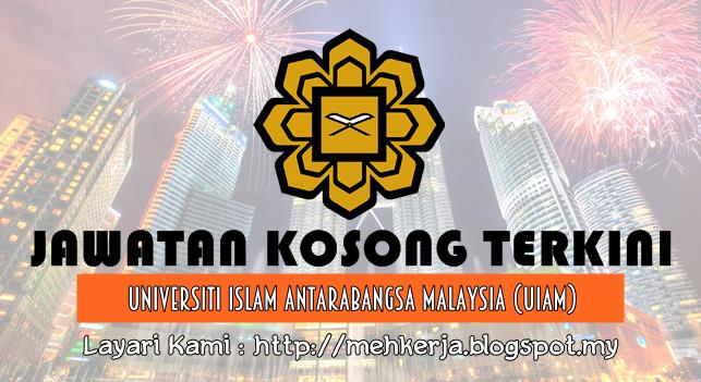 Jawatan Kosong di Universiti Islam Antarabangsa Malaysia (UIAM) - 26 July 2016