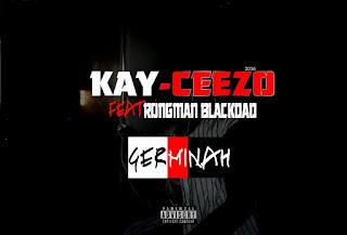 Kay-ceezo feat rongman blackdad-Germinah (2016)