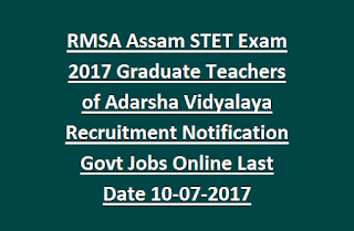RMSA Assam STET Exam 2017 Graduate Teachers of Adarsha Vidyalaya Recruitment Notification Govt Jobs Online Last Date 10-07-2017