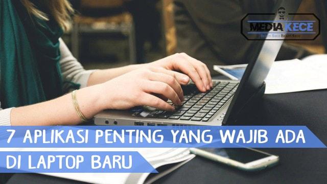 7 Aplikasi Penting Yang Wajib Ada Di Laptop Baru