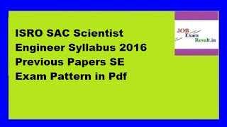 ISRO SAC Scientist Engineer Syllabus 2016 Previous Papers SE Exam Pattern in Pdf