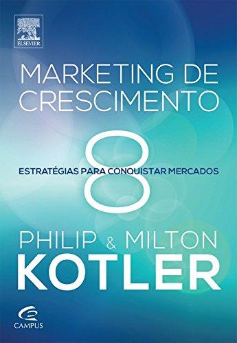 Marketing de Crescimento Estratégias Para Conquistar Mercados - Philip Kotler, Milton Kotler