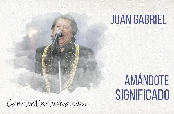 Significado de la canción Amándote Juan Gabriel.