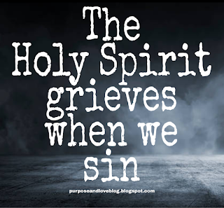The Holy Spirit grieves when we sin
