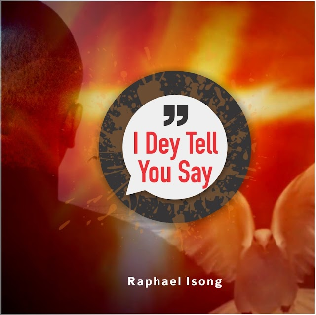 [DOWNLOAD MP3]: Raphael Isong – I Dey Tell You Say
