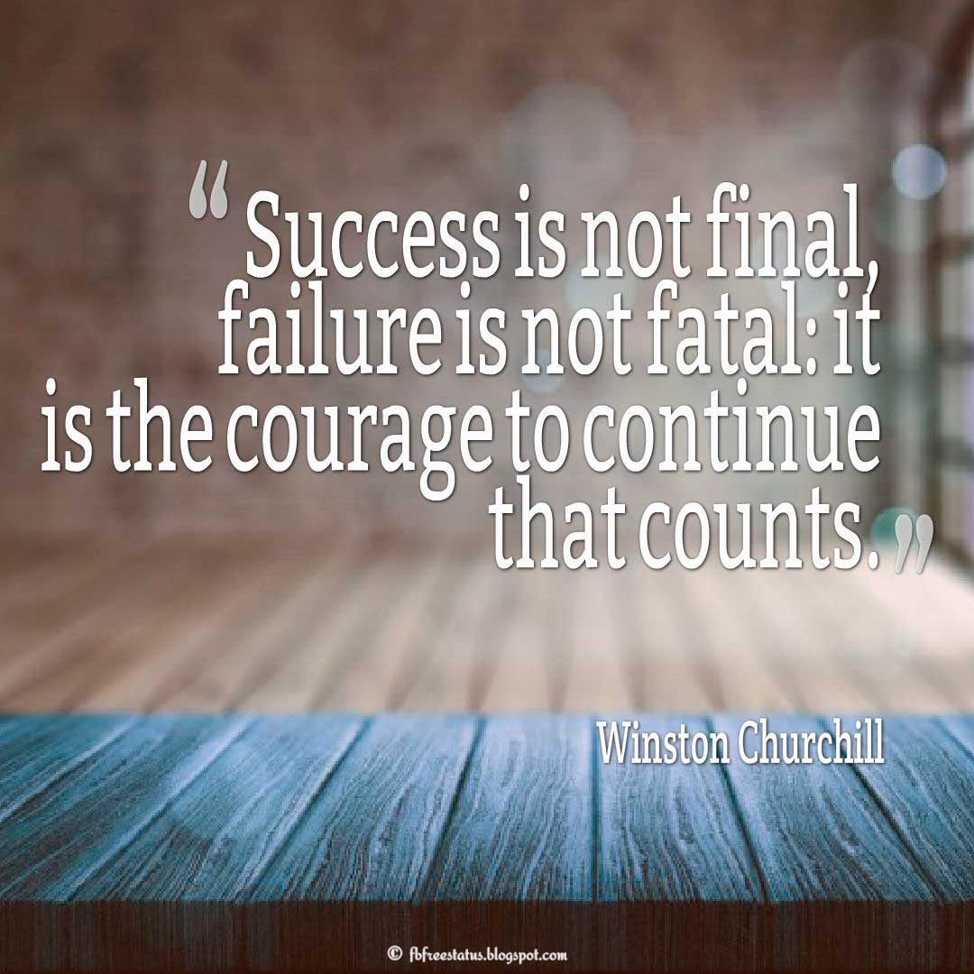 "Courage Quote; ""Success is not final, failure is not fatal: it is the courage to continue that counts."" ― Winston Churchill"