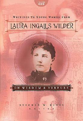 Writings to Young Women from Laura Ingalls Wilder (5 star review)