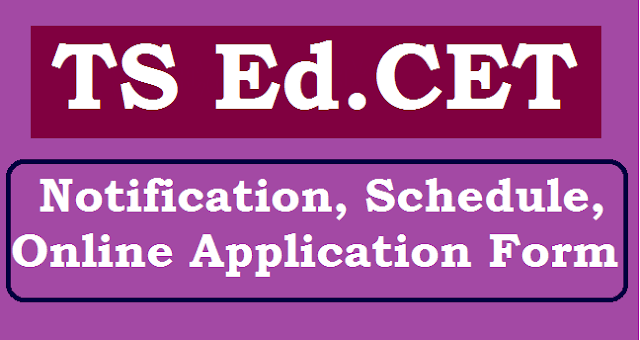 TS State, TS Notifications, TS CETs, TS EdCET, Schedule, B.Ed, TS Entrance tess, Bachelor of Education
