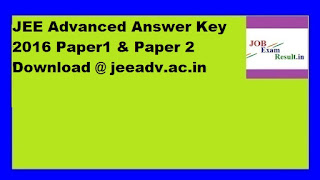 JEE Advanced Answer Key 2016 Paper1 & Paper 2 Download @ jeeadv.ac.in