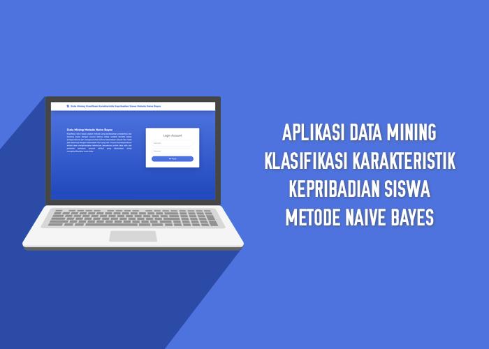 Aplikasi Data Mining Klasifikasi Karakteristik Kepribadian Siswa Metode Naive Bayes
