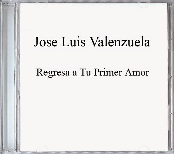 Jose Luis Valenzuela-Regresa a Tu Primer Amor-