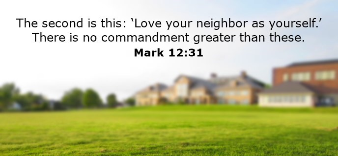 The second is this: 'Love your neighbor as yourself.' There is no commandment greater than these.
