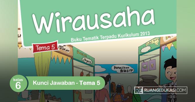 Try the suggestions below or type a new query above. Lengkap Kunci Jawaban Buku Tematik Tema 5 Kelas 6 Wirausaha Kurikulum 2013 Revisi Ruang Edukasi