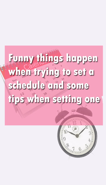 Funny things happen when trying to set a schedule and some tips when setting one