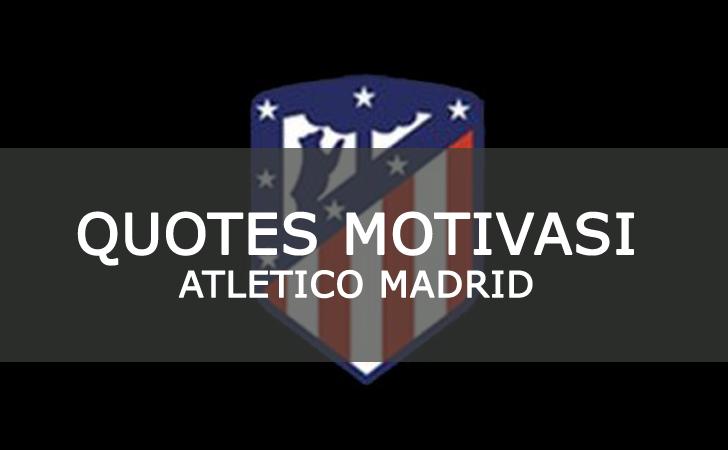 Kumpulan Quotes Bijak Penuh Motivasi dari Pemain dan Legenda Atletico Madrid