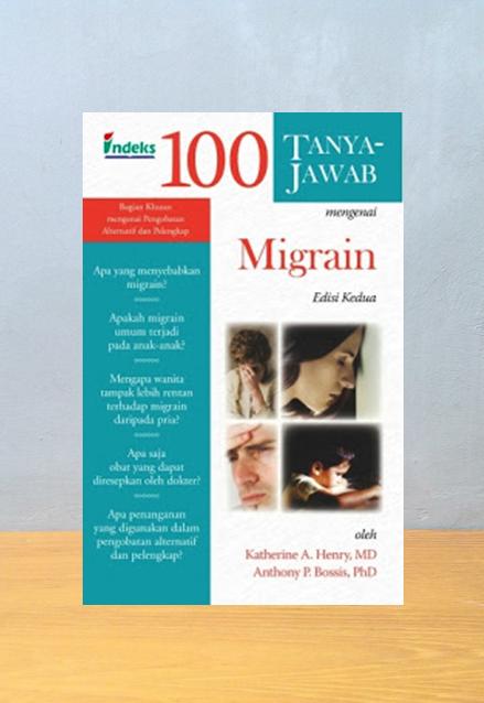 100 TANYA JAWAB MENGENAI MIGRAIN EDISI KEDUA, Katherine A. Henry, Anthony P. Bossis