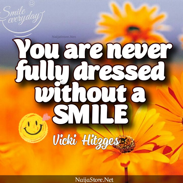 Vicki Hitzges' Quote You Are Never Fully Dressed Without a SMILE - Inspirational Quotes