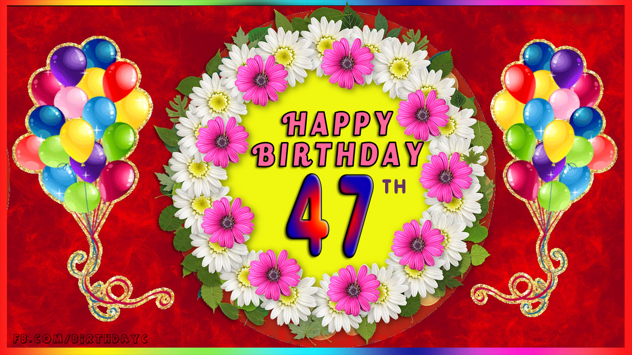 47th Birthday Images Greetings Cards For Age 47 Years Happy