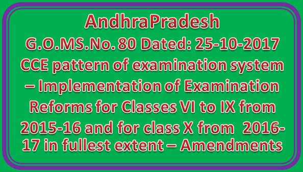 AP GO Ms No 80 | CCE pattern of examination system – Implementation of Examination Reforms for Classes VI to IX from 2015-16 and for class X from  2016-17 in fullest extent – Amendments