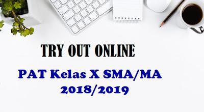 Try Out Online PAT atau UKK Kelas X SMA/MA 2019