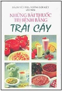 Những bài thuốc trị bệnh bằng trái cây - Hà Duyệt Phi, Vương Lợi Kiệt