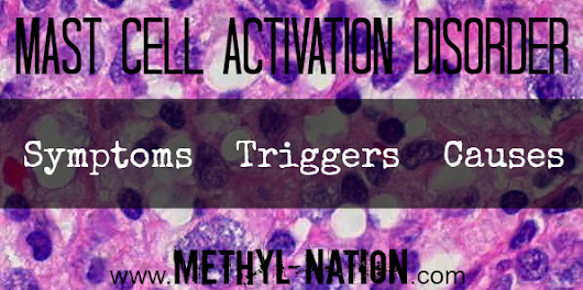 Mast Cell Activation Disorder - Symptoms, Triggers, Causes
