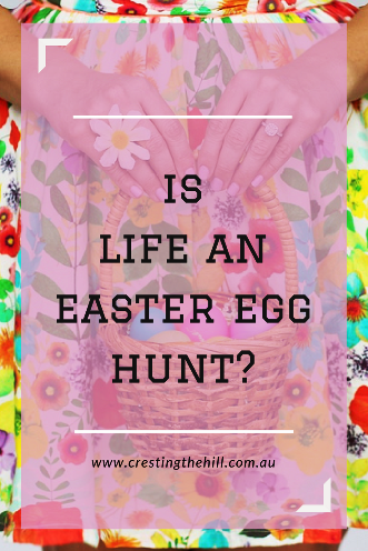 Do we only get one gift in life? Maybe life is an Easter egg hunt with new discoveries along the way.