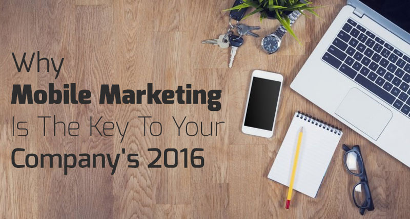 Why Mobile Marketing Is The Key To Your Company's 2016