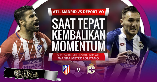 Prediksi Atletico Madrid Vs Deportivo La Coruna, Senin 02 April 2018 Pukul 02.45 WIB