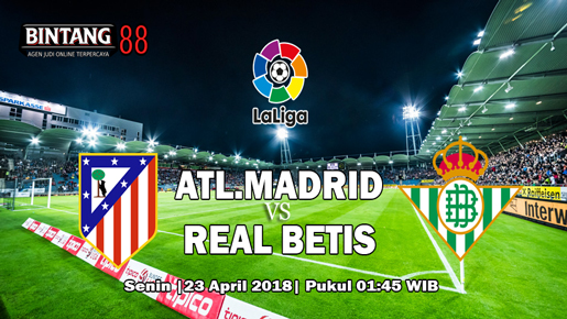 Prediksi Atletico Madrid vs Real Betis 23 April 2018