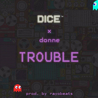 [feature]Dice - Trouble (Feat. Donne) (Prod. by Rayobeats)