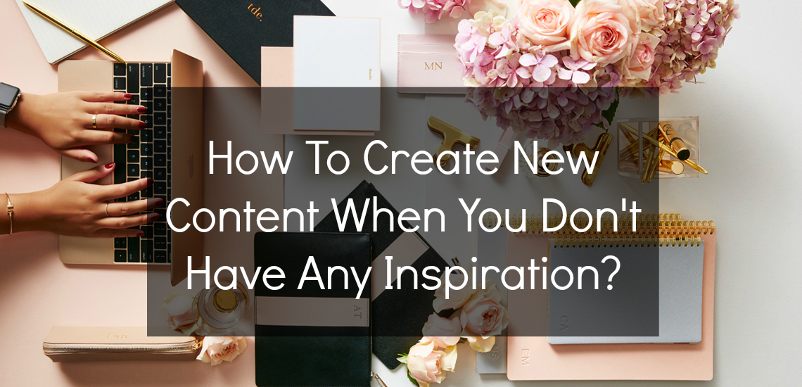 How To Create New Content When You Don't Have Any Inspiration?