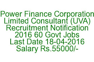 Power Finance Corporation Limited Consultant (UVA) Recruitment Notification 2016 60 Govt Jobs Last Date 18-04-2016
