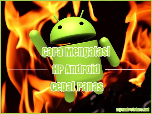 Cara Mengatasi dan Mendinginkan Hp Android yang Cepat Panas