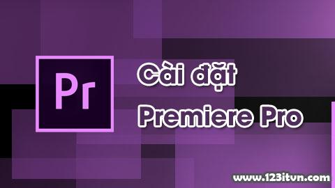 Hướng dẫn cài đặt Adobe Premiere Pro CC thành công