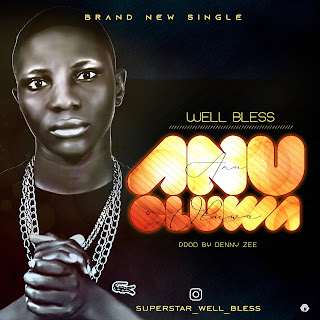 MUSIC: Well Bless – Anu Oluwa