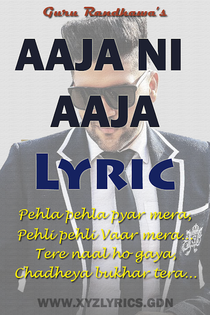 AAJA NI AAJA LYRIC | Guru Randhawa | Gippy Grewal | Video