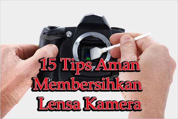 Tips Praktis Membersihkan Lensa Kamera Digital Anda 15 Cara Praktis Membersihkan Lensa Kamera Digital